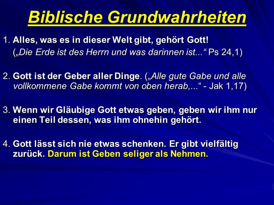 Biblische Grundwahrheiten 1. Alles, was es in dieser Welt gibt, gehört Gott! (Die Erde ist des Herrn und was darinnen ist... Ps 24,1) (Die Erde ist de