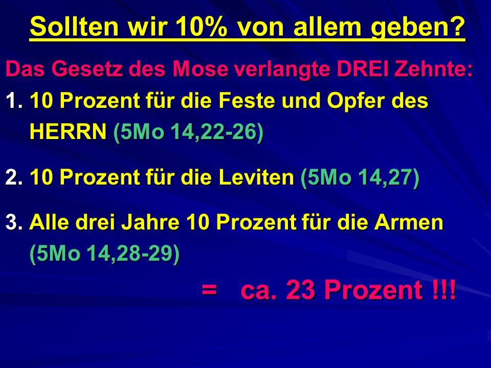 Sollten wir 10% von allem geben? Das Gesetz des Mose verlangte DREI Zehnte: 1. 10 Prozent für die Feste und Opfer des HERRN (5Mo 14,22-26) 2. 10 Proze