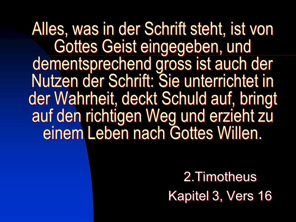 Alles, was in der Schrift steht, ist von Gottes Geist eingegeben, und dementsprechend gross ist auch der Nutzen der Schrift: Sie unterrichtet in der W
