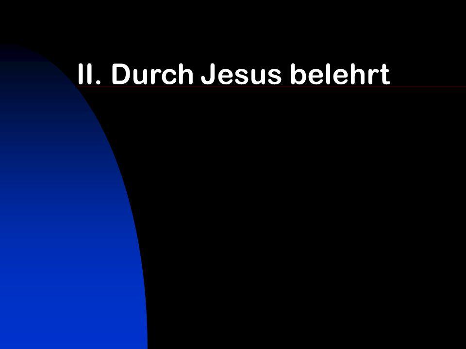 II. Durch Jesus belehrt