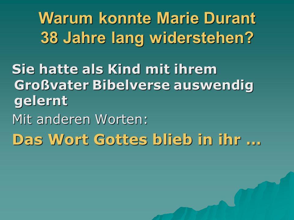 Warum konnte Marie Durant 38 Jahre lang widerstehen.