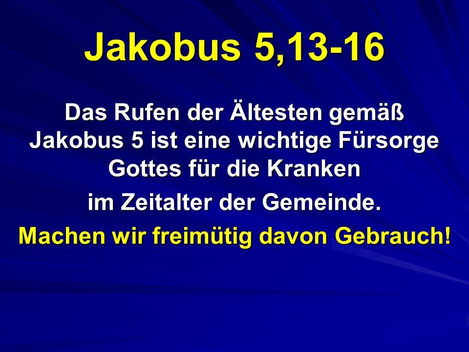 Jakobus 5,13-16 Das Rufen der Ältesten gemäß Jakobus 5 ist eine wichtige Fürsorge Gottes für die Kranken im Zeitalter der Gemeinde. Machen wir freimüt