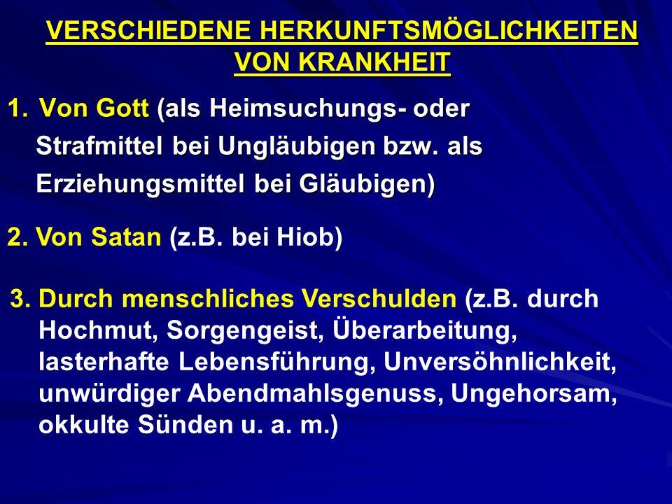 VERSCHIEDENE HERKUNFTSMÖGLICHKEITEN VON KRANKHEIT 1. Von Gott (als Heimsuchungs- oder Strafmittel bei Ungläubigen bzw. als Erziehungsmittel bei Gläubi