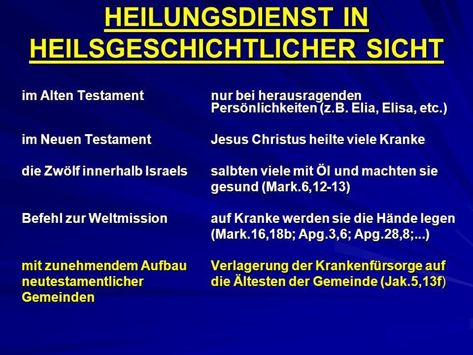HEILUNGSDIENST IN HEILSGESCHICHTLICHER SICHT im Alten Testamentnur bei herausragenden Persönlichkeiten (z.B. Elia, Elisa, etc.) im Neuen TestamentJesu