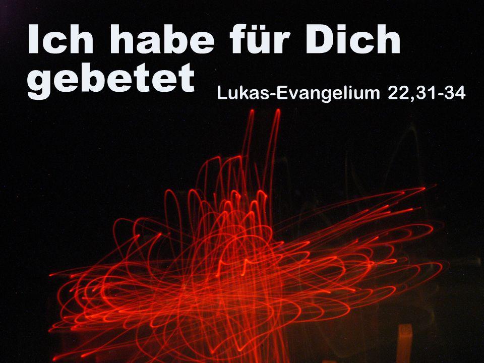 Ich habe für Dich gebetet Lukas-Evangelium 22,31-34