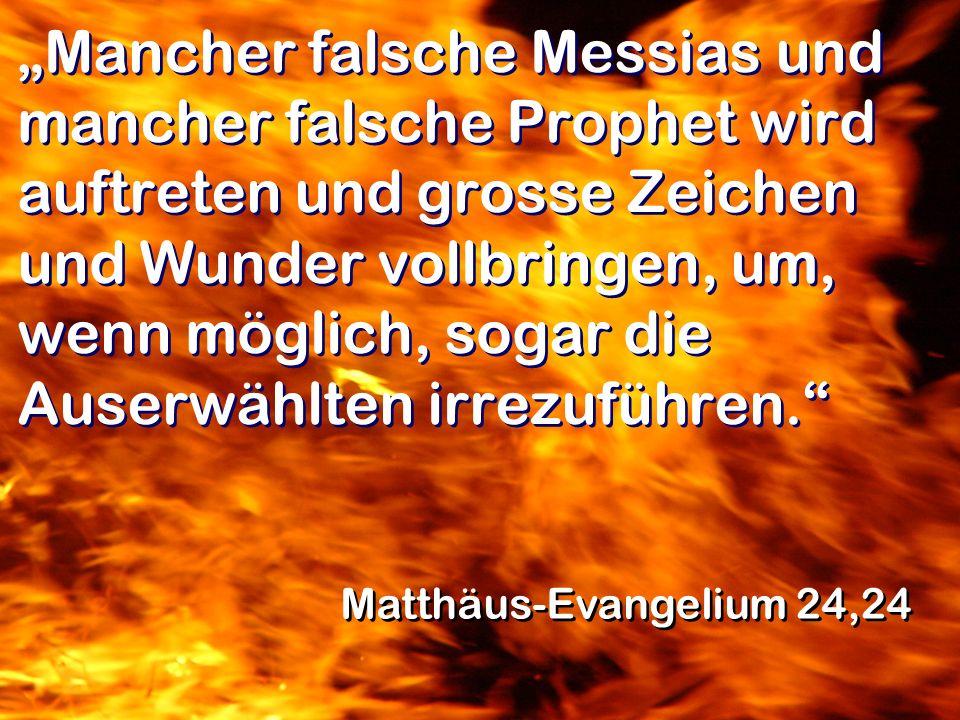 Mancher falsche Messias und mancher falsche Prophet wird auftreten und grosse Zeichen und Wunder vollbringen, um, wenn möglich, sogar die Auserwählten