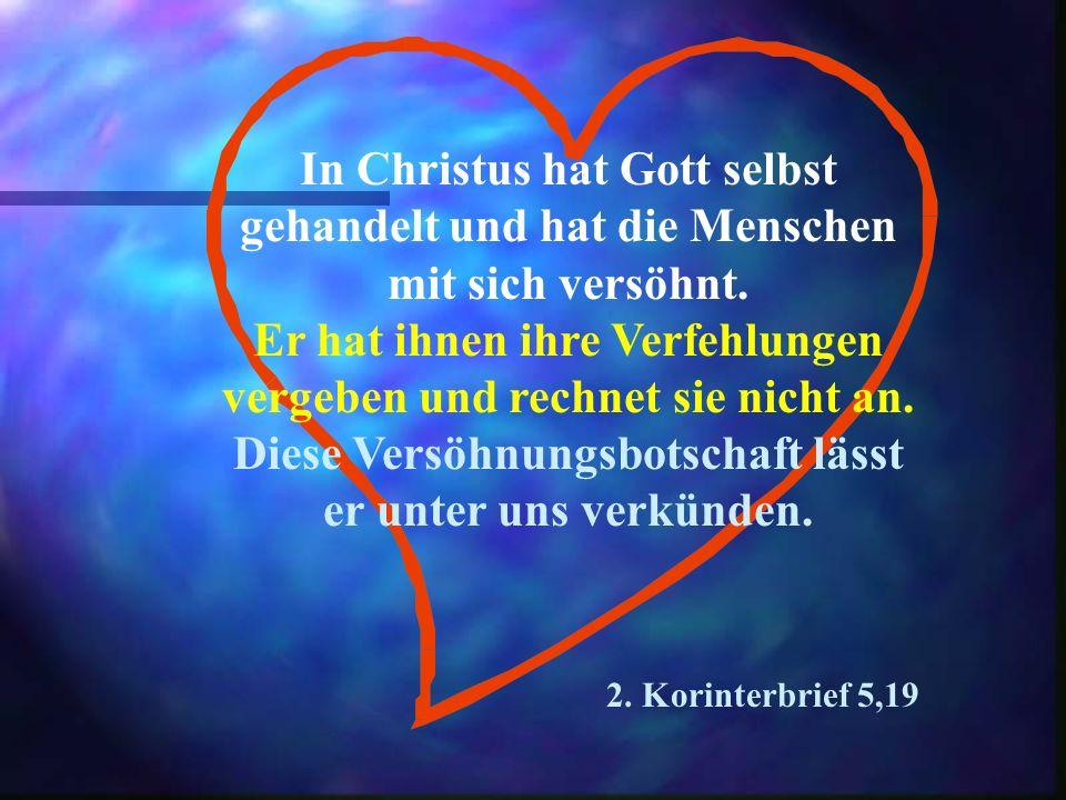 In Christus hat Gott selbst gehandelt und hat die Menschen mit sich versöhnt.