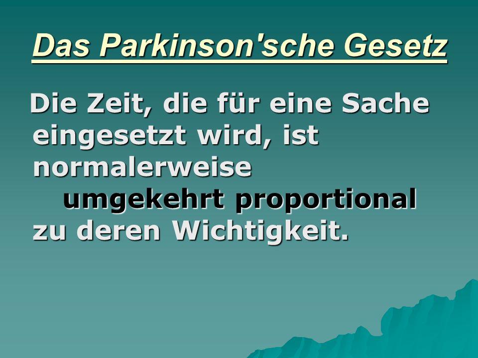 Das Parkinson'sche Gesetz Die Zeit, die für eine Sache eingesetzt wird, ist normalerweise umgekehrt proportional zu deren Wichtigkeit.