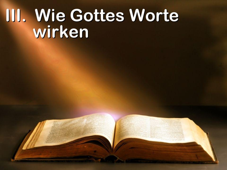 III. Wie Gottes Worte wirken