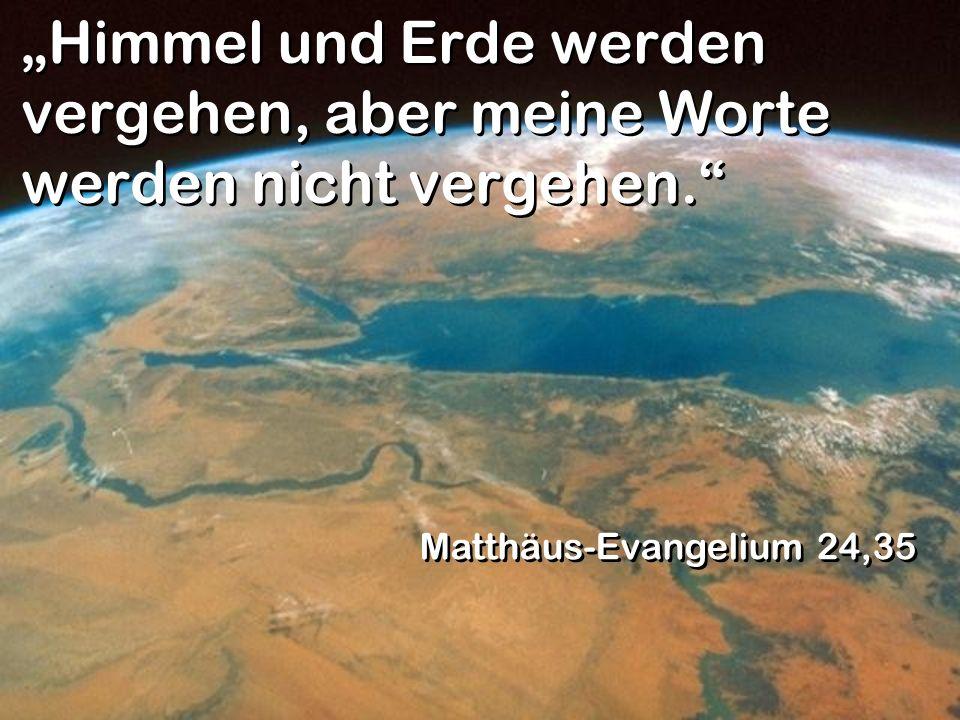 Himmel und Erde werden vergehen, aber meine Worte werden nicht vergehen. Matthäus-Evangelium 24,35