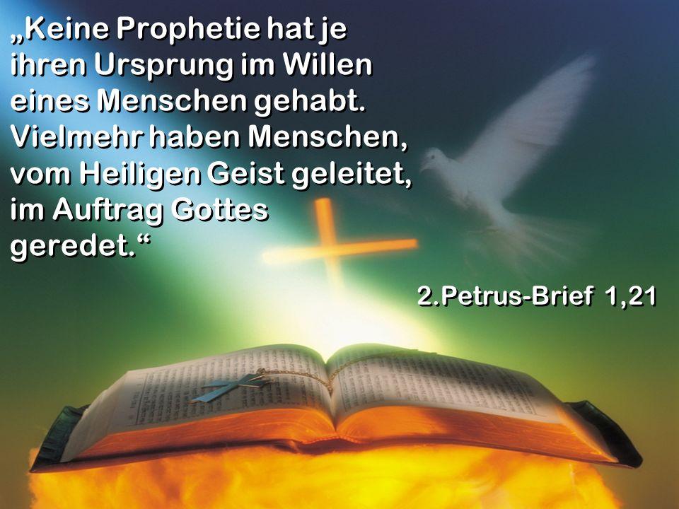 Keine Prophetie hat je ihren Ursprung im Willen eines Menschen gehabt. Vielmehr haben Menschen, vom Heiligen Geist geleitet, im Auftrag Gottes geredet