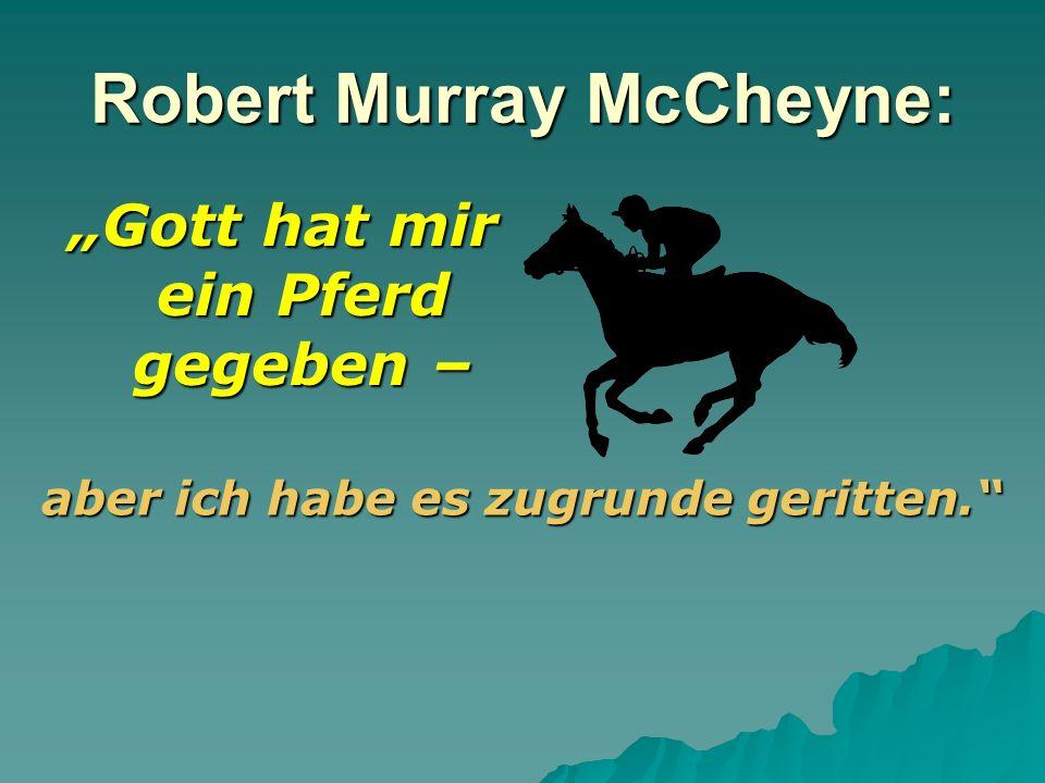 Robert Murray McCheyne: Gott hat mir ein Pferd gegeben – aber ich habe es zugrunde geritten.