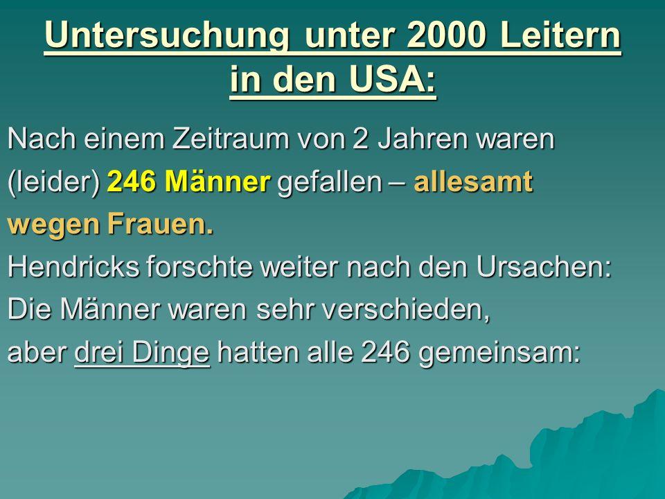 Untersuchung unter 2000 Leitern in den USA: Nach einem Zeitraum von 2 Jahren waren (leider) 246 Männer gefallen – allesamt wegen Frauen. Hendricks for