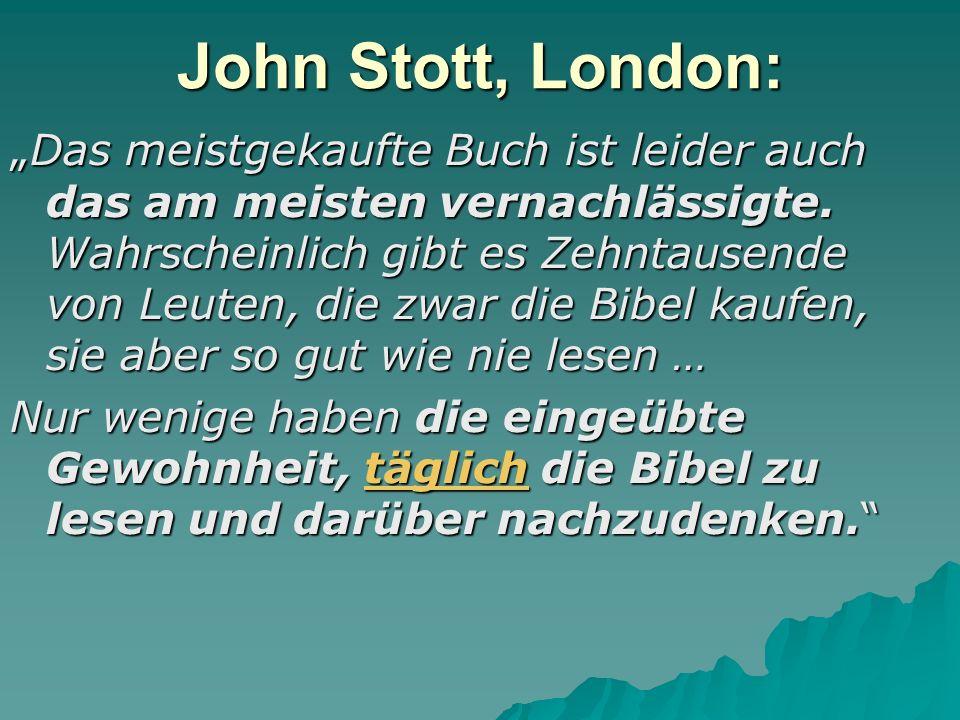 John Stott, London: Das meistgekaufte Buch ist leider auch das am meisten vernachlässigte. Wahrscheinlich gibt es Zehntausende von Leuten, die zwar di