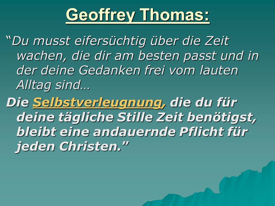 Geoffrey Thomas: Du musst eifersüchtig über die Zeit wachen, die dir am besten passt und in der deine Gedanken frei vom lauten Alltag sind… Die Selbst