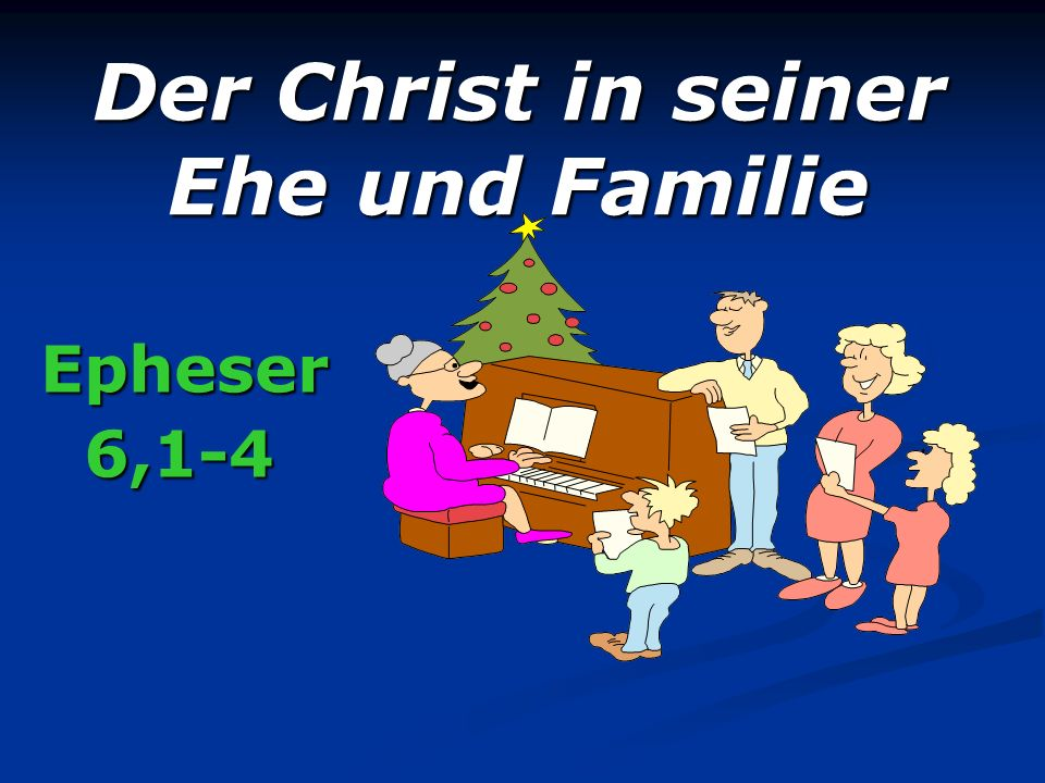 Der Christ in seiner Ehe und Familie Epheser 6,1-4 6,1-4
