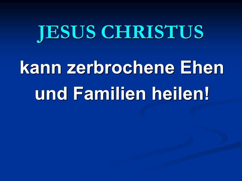 JESUS CHRISTUS kann zerbrochene Ehen und Familien heilen!
