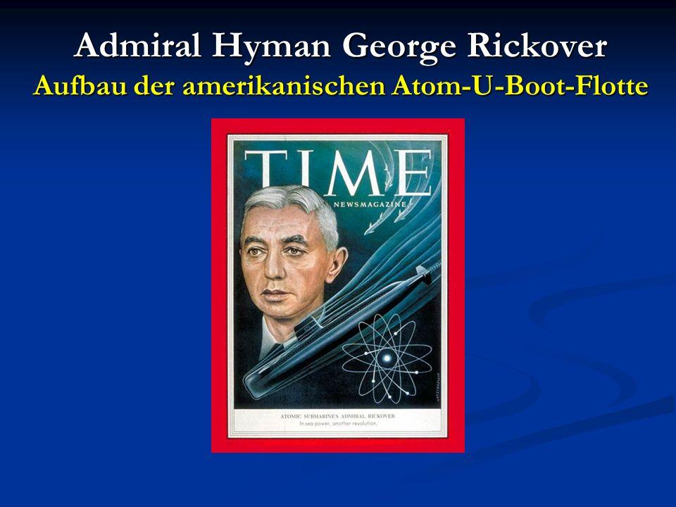 Admiral Hyman George Rickover Aufbau der amerikanischen Atom-U-Boot-Flotte