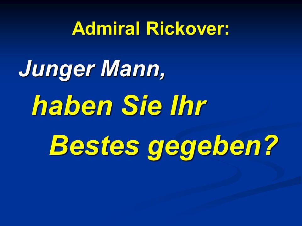 Admiral Rickover: Junger Mann, haben Sie Ihr Bestes gegeben?