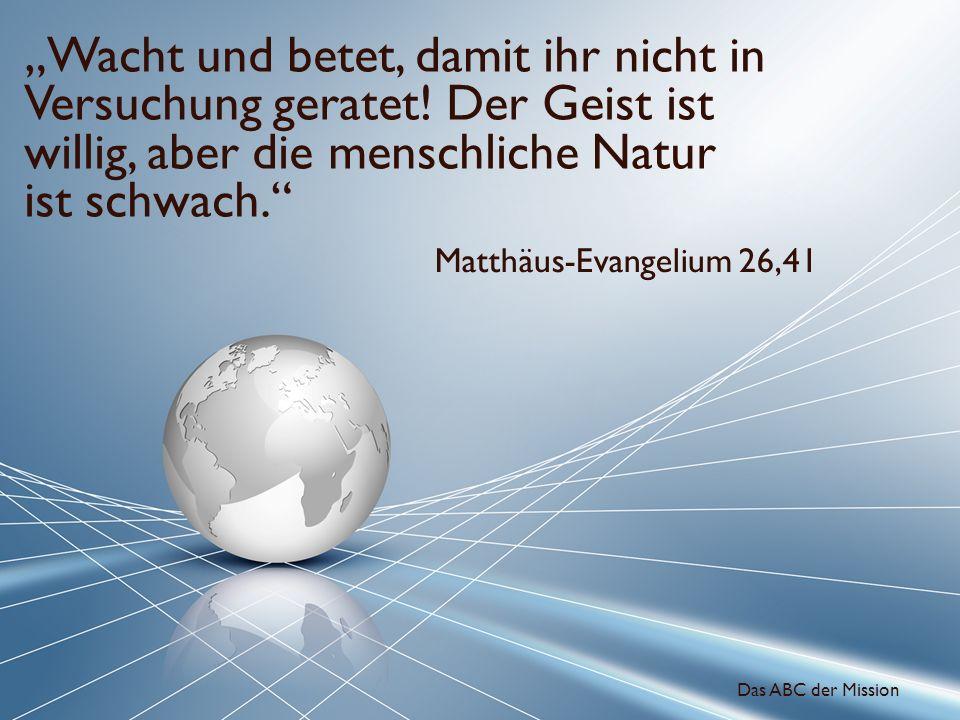 Wacht und betet, damit ihr nicht in Versuchung geratet! Der Geist ist willig, aber die menschliche Natur ist schwach. Matthäus-Evangelium 26,41 Das AB