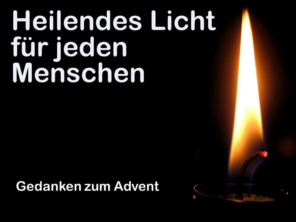 Heilendes Licht für jeden Menschen Gedanken zum Advent