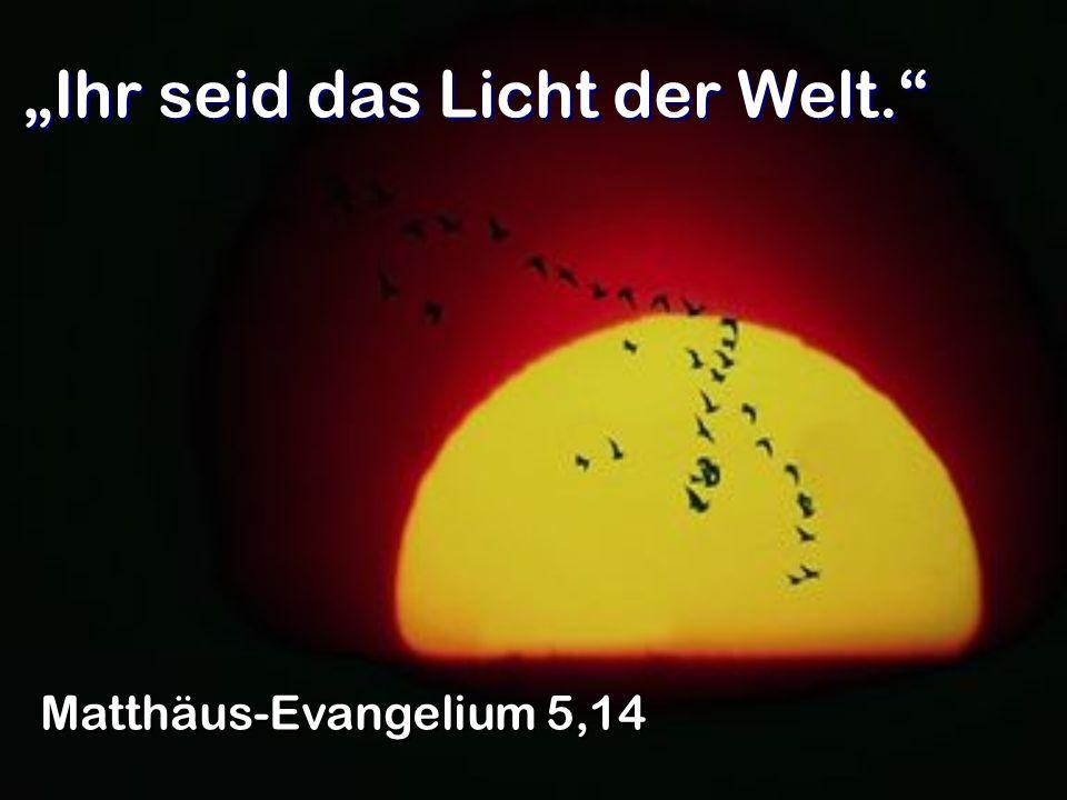 Ihr seid das Licht der Welt. Matthäus-Evangelium 5,14