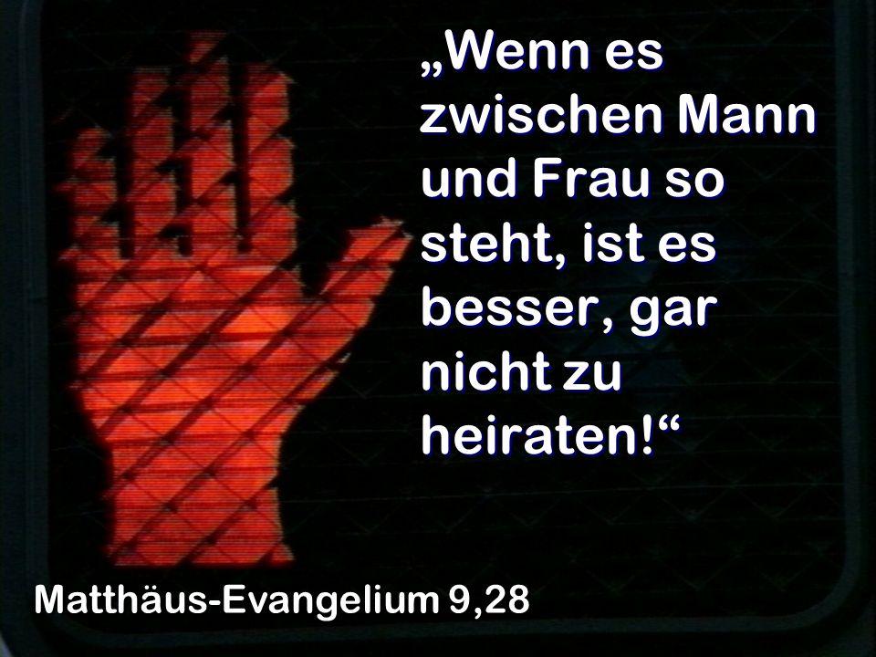 Wenn es zwischen Mann und Frau so steht, ist es besser, gar nicht zu heiraten! Matthäus-Evangelium 9,28