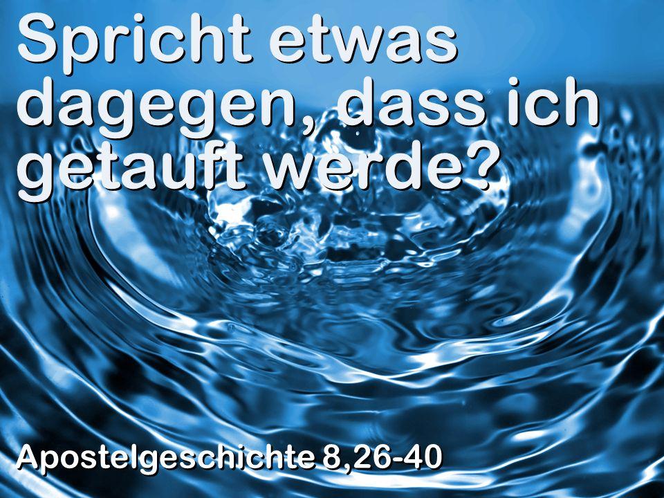 Spricht etwas dagegen, dass ich getauft werde? Apostelgeschichte 8,26-40
