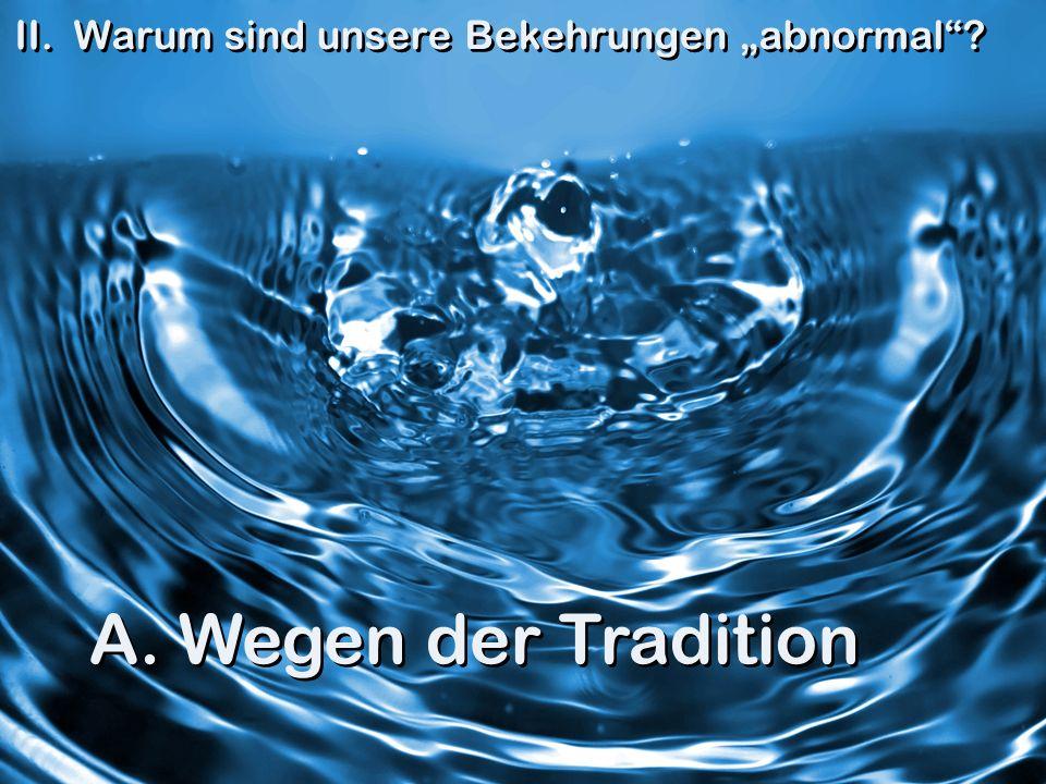 A. Wegen der Tradition