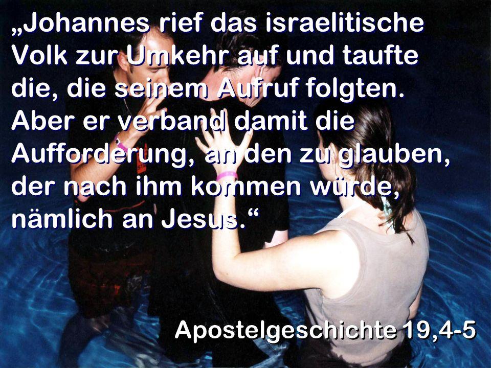 Johannes rief das israelitische Volk zur Umkehr auf und taufte die, die seinem Aufruf folgten. Aber er verband damit die Aufforderung, an den zu glaub