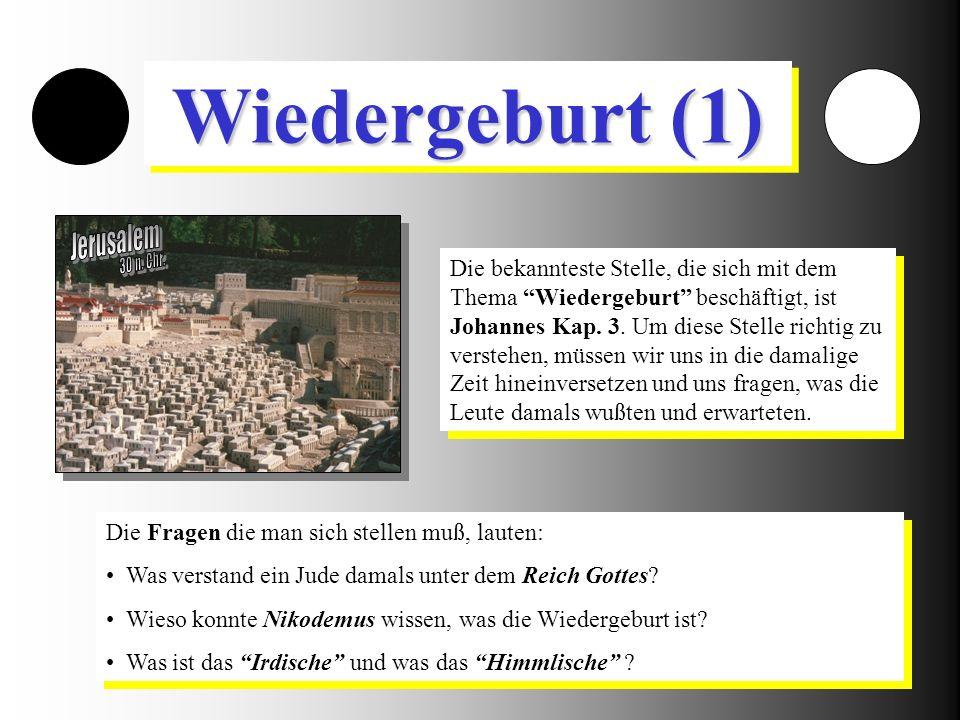 11 Wiedergeburt (1) Die bekannteste Stelle, die sich mit dem Thema Wiedergeburt beschäftigt, ist Johannes Kap.