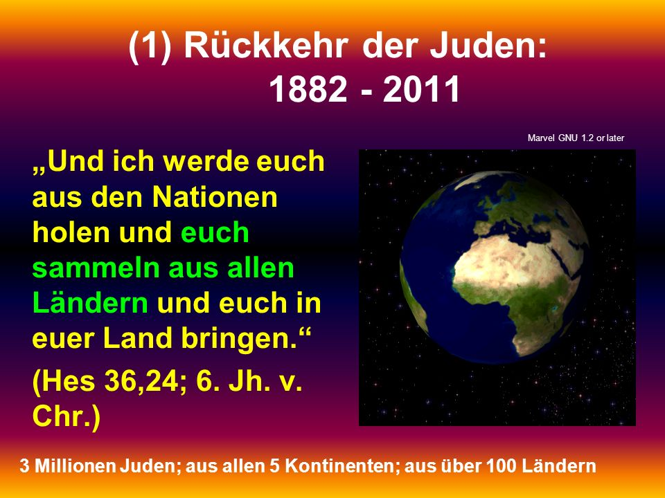 (1)Rückkehr der Juden: 1882 - 2011 Und ich werde euch aus den Nationen holen und euch sammeln aus allen Ländern und euch in euer Land bringen. (Hes 36