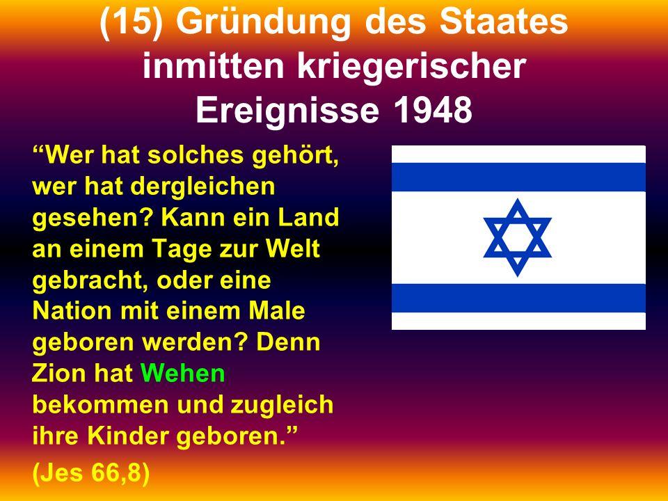 (15) Gründung des Staates inmitten kriegerischer Ereignisse 1948 Wer hat solches gehört, wer hat dergleichen gesehen? Kann ein Land an einem Tage zur