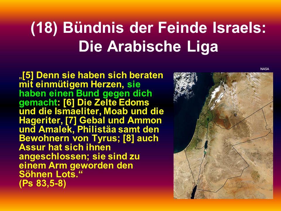 (18) Bündnis der Feinde Israels: Die Arabische Liga [5] Denn sie haben sich beraten mit einmütigem Herzen, sie haben einen Bund gegen dich gemacht: [6