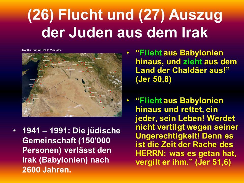 (26) Flucht und (27) Auszug der Juden aus dem Irak 1941 – 1991: Die jüdische Gemeinschaft (150'000 Personen) verlässt den Irak (Babylonien) nach 2600