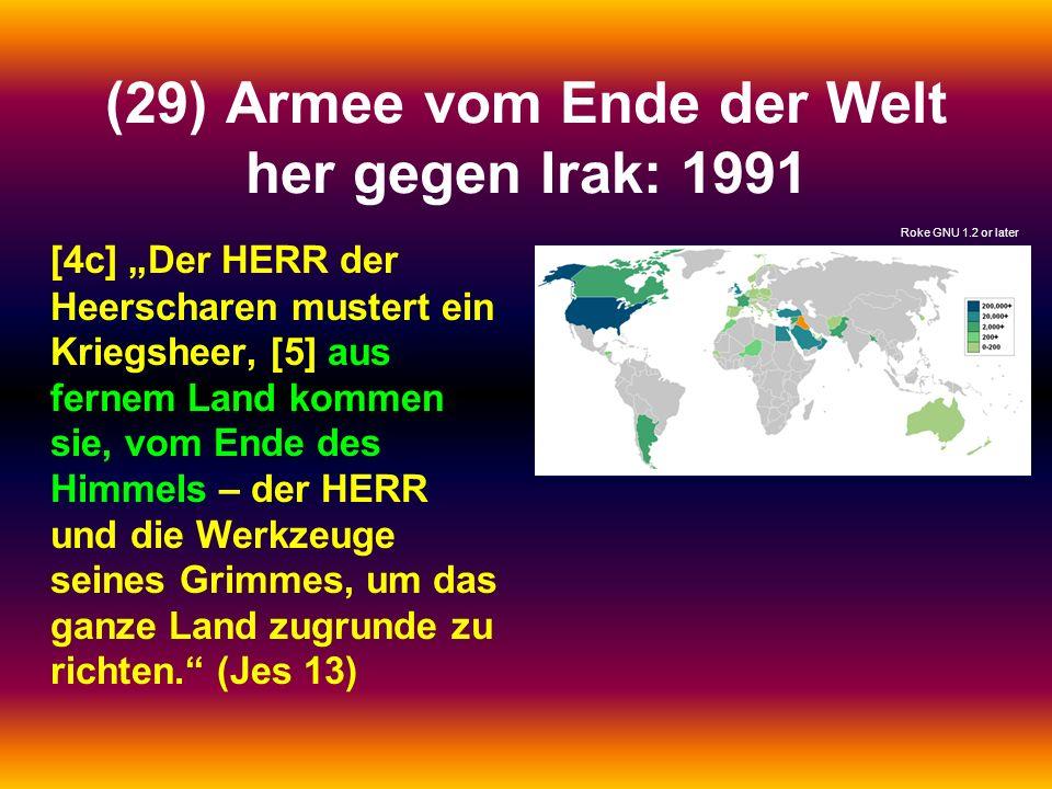 (29) Armee vom Ende der Welt her gegen Irak: 1991 [4c] Der HERR der Heerscharen mustert ein Kriegsheer, [5] aus fernem Land kommen sie, vom Ende des H