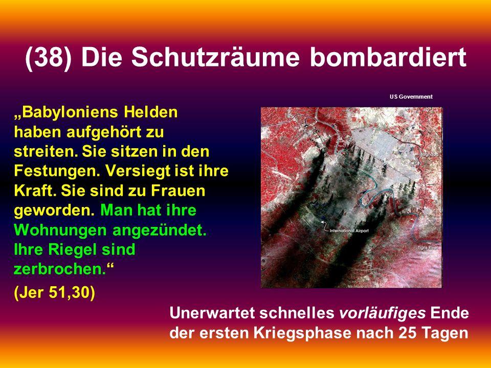 (38) Die Schutzräume bombardiert Babyloniens Helden haben aufgehört zu streiten. Sie sitzen in den Festungen. Versiegt ist ihre Kraft. Sie sind zu Fra