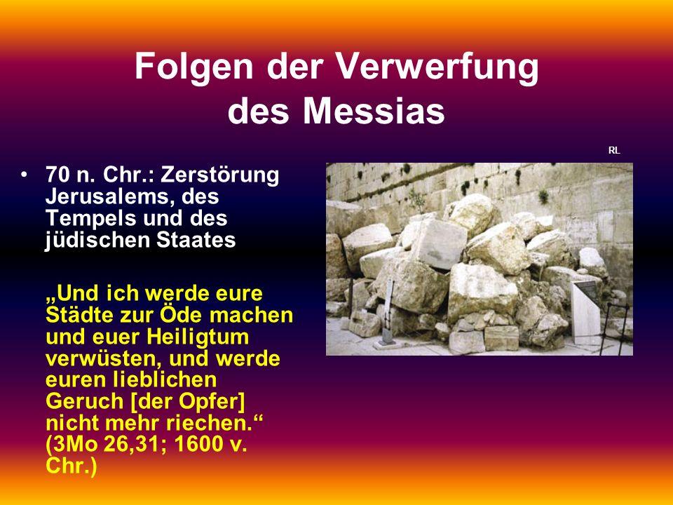Folgen der Verwerfung des Messias 70 n. Chr.: Zerstörung Jerusalems, des Tempels und des jüdischen Staates Und ich werde eure Städte zur Öde machen un