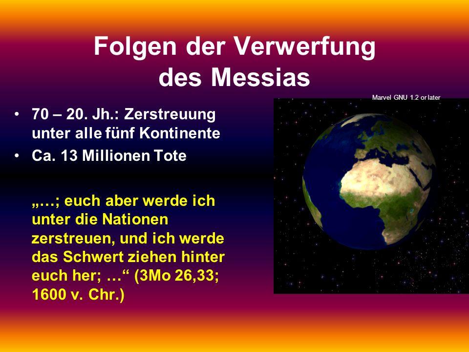 Folgen der Verwerfung des Messias 70 – 20. Jh.: Zerstreuung unter alle fünf Kontinente Ca. 13 Millionen Tote …; euch aber werde ich unter die Nationen