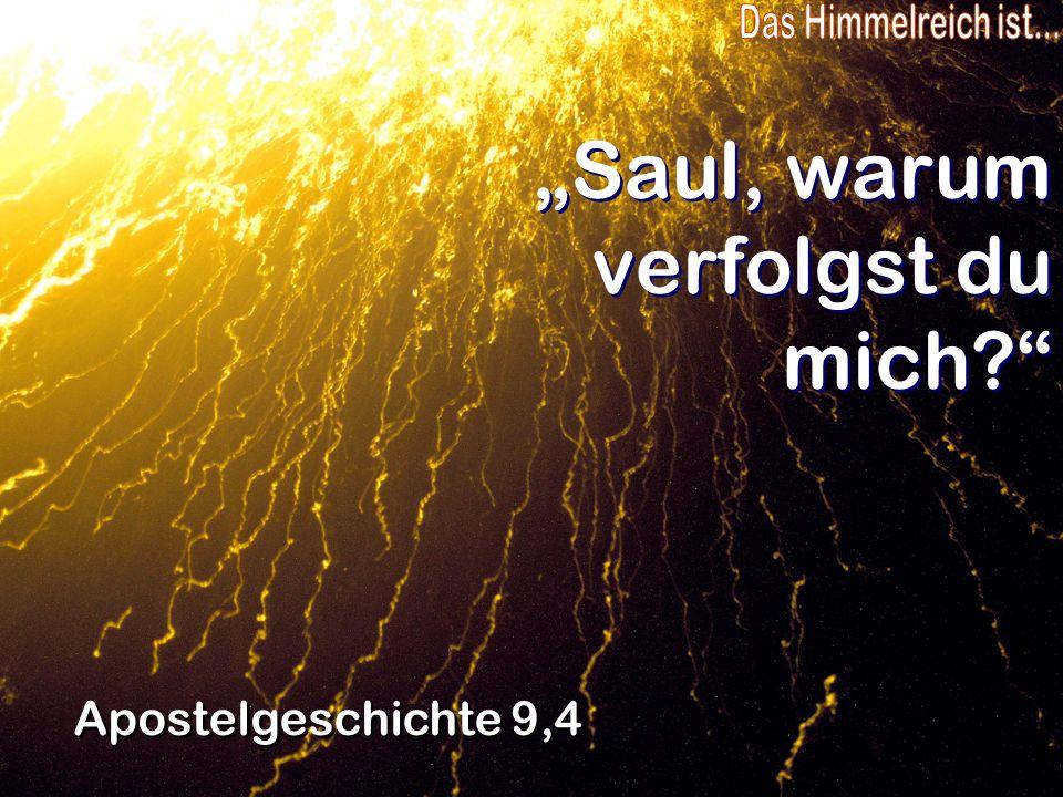 Saul, warum verfolgst du mich? Apostelgeschichte 9,4