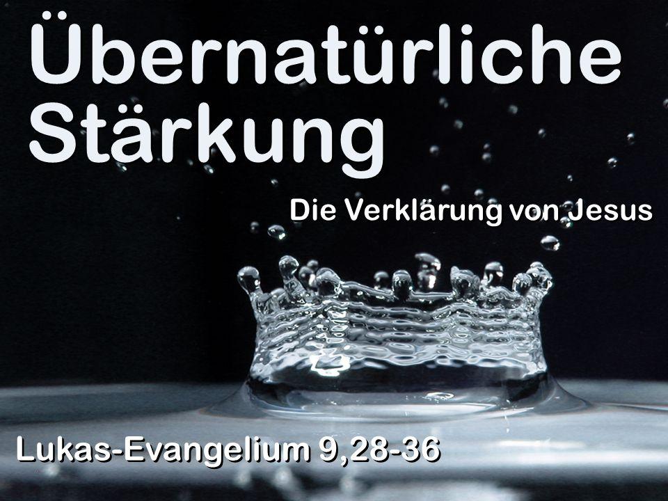 Übernatürliche Stärkung Lukas-Evangelium 9,28-36 Die Verklärung von Jesus
