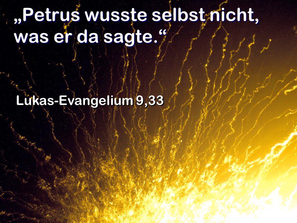 Petrus wusste selbst nicht, was er da sagte. Lukas-Evangelium 9,33