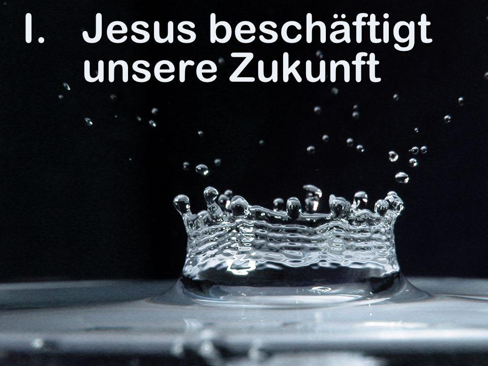 I.Jesus beschäftigt unsere Zukunft