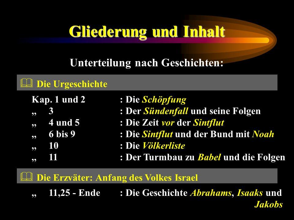Gliederung und Inhalt Kap. 1 und 2: Die Schöpfung,, 3: Der Sündenfall und seine Folgen,, 4 und 5: Die Zeit vor der Sintflut,, 6 bis 9: Die Sintflut un