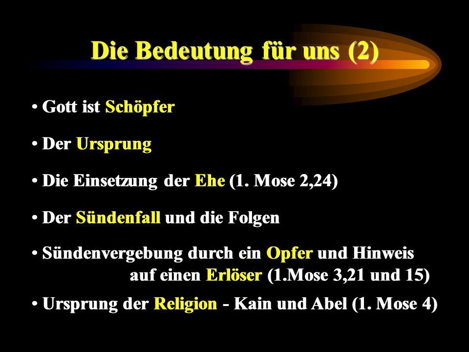 Die Bedeutung für uns (2) Gott ist Schöpfer Der Ursprung Die Einsetzung der Ehe (1. Mose 2,24) Der Sündenfall und die Folgen Sündenvergebung durch ein