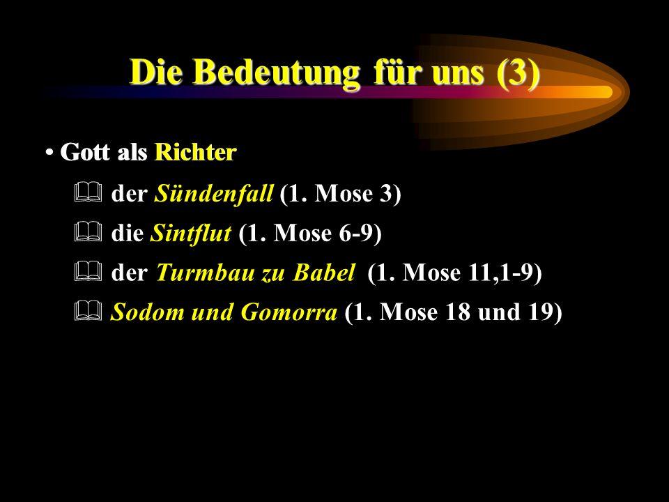 Die Bedeutung für uns (3) Gott als Richter Sodom und Gomorra (1. Mose 18 und 19) der Turmbau zu Babel (1. Mose 11,1-9) die Sintflut (1. Mose 6-9) der