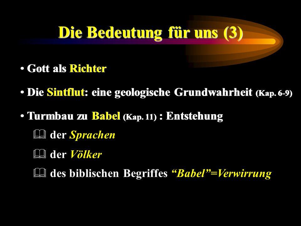 Die Bedeutung für uns (3) Gott als Richter der Völker der Sprachen Die Sintflut: eine geologische Grundwahrheit (Kap. 6-9) Turmbau zu Babel (Kap. 11)