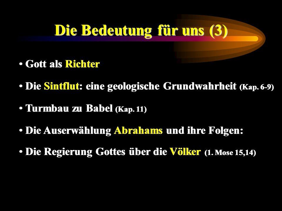 Die Bedeutung für uns (3) Gott als Richter Die Sintflut: eine geologische Grundwahrheit (Kap. 6-9) Turmbau zu Babel (Kap. 11) Die Auserwählung Abraham