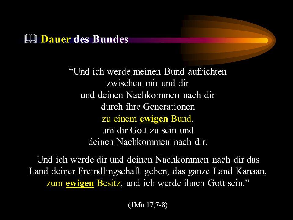Dauer des Bundes Und ich werde meinen Bund aufrichten zwischen mir und dir und deinen Nachkommen nach dir durch ihre Generationen zu einem ewigen Bund