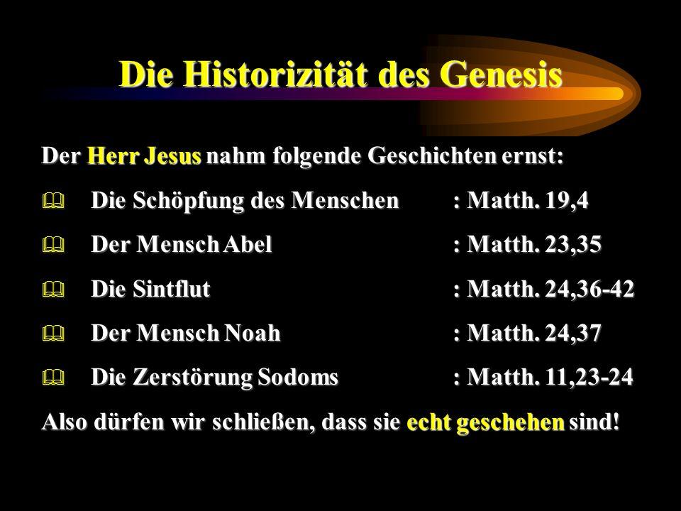 Die Historizität des Genesis Der Herr Jesus nahm folgende Geschichten ernst: Die Schöpfung des Menschen: Matth. 19,4 Die Schöpfung des Menschen: Matth